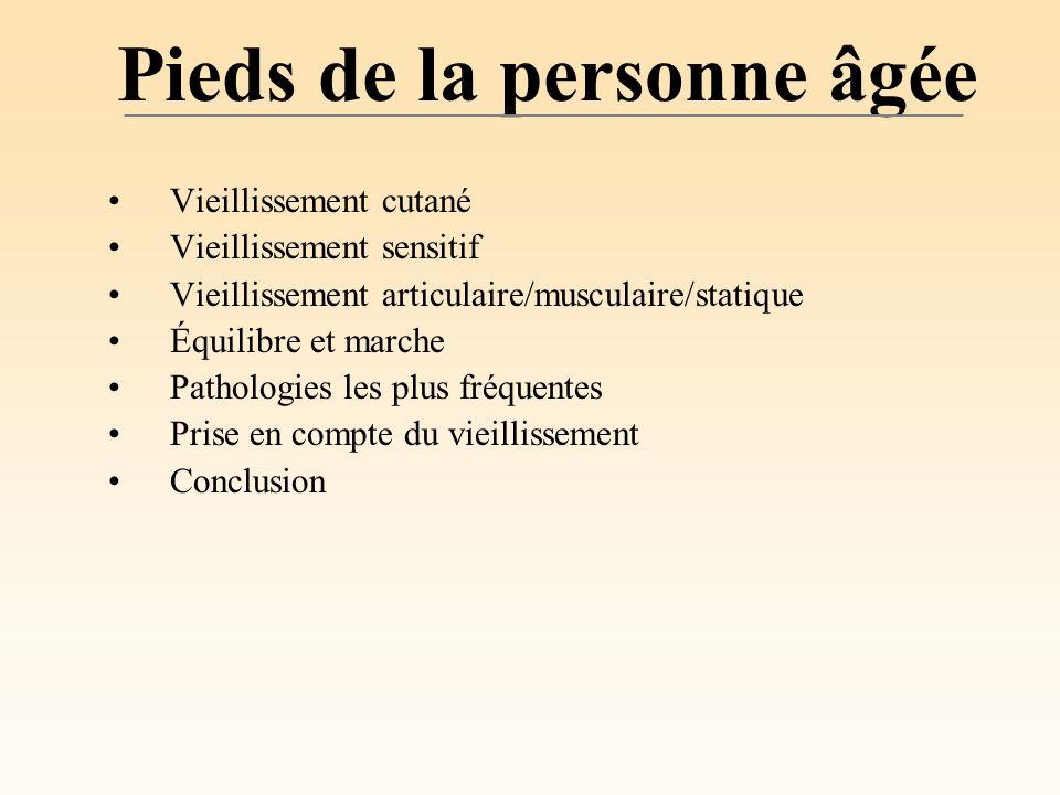 Pieds de la personne âgée Vieillissement cutané Vieillissement sensitif Vieillissement articulaire/musculaire/statique Équilibre et marche Pathologies