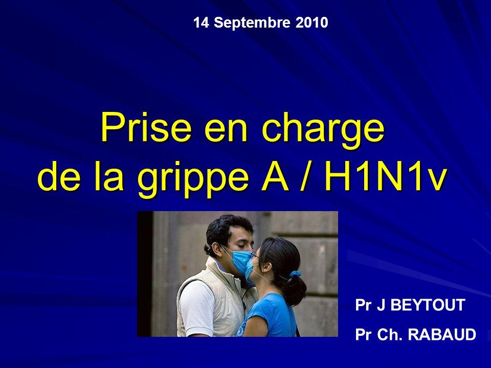 Prise en charge de la grippe A / H1N1v 14 Septembre 2010 Pr J BEYTOUT Pr Ch. RABAUD