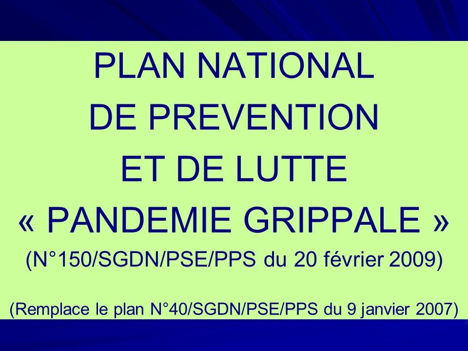 PLAN NATIONAL DE PREVENTION ET DE LUTTE « PANDEMIE GRIPPALE » (N°150/SGDN/PSE/PPS du 20 février 2009) (Remplace le plan N°40/SGDN/PSE/PPS du 9 janvier 2007)