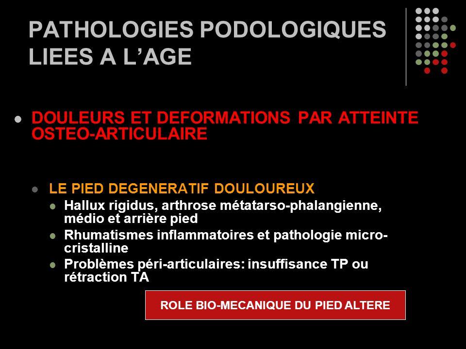 PATHOLOGIES PODOLOGIQUES LIEES A LAGE DOULEURS ET DEFORMATIONS PAR ATTEINTE OSTEO-ARTICULAIRE LE PIED DEGENERATIF DOULOUREUX Hallux rigidus, arthrose