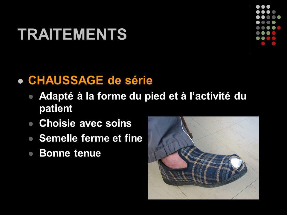 TRAITEMENTS CHAUSSAGE de série Adapté à la forme du pied et à lactivité du patient Choisie avec soins Semelle ferme et fine Bonne tenue
