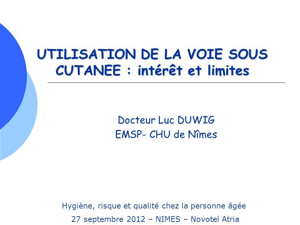 UTILISATION DE LA VOIE SOUS CUTANEE : intérêt et limites Docteur Luc DUWIG EMSP- CHU de Nîmes Hygiène, risque et qualité chez la personne âgée 27 sept