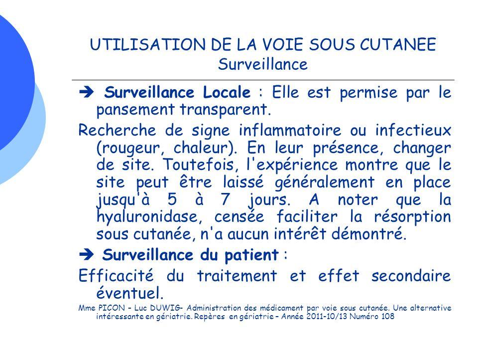 UTILISATION DE LA VOIE SOUS CUTANEE Surveillance Surveillance Locale : Elle est permise par le pansement transparent. Recherche de signe inflammatoire