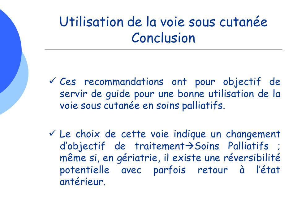 Utilisation de la voie sous cutanée Conclusion Ces recommandations ont pour objectif de servir de guide pour une bonne utilisation de la voie sous cut