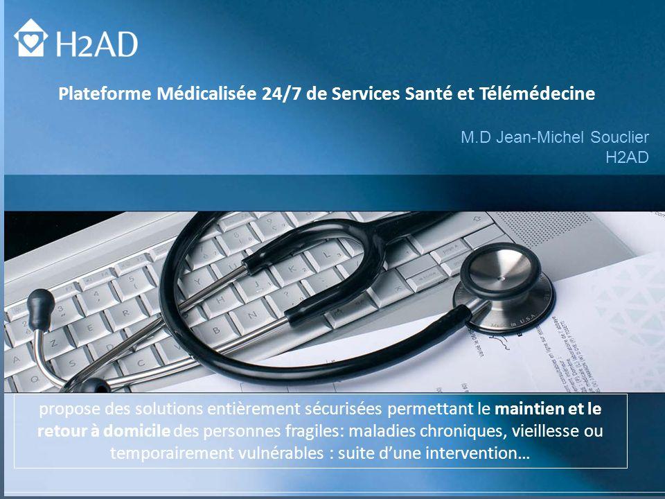 M.D Jean-Michel Souclier H2AD propose des solutions entièrement sécurisées permettant le maintien et le retour à domicile des personnes fragiles: mala