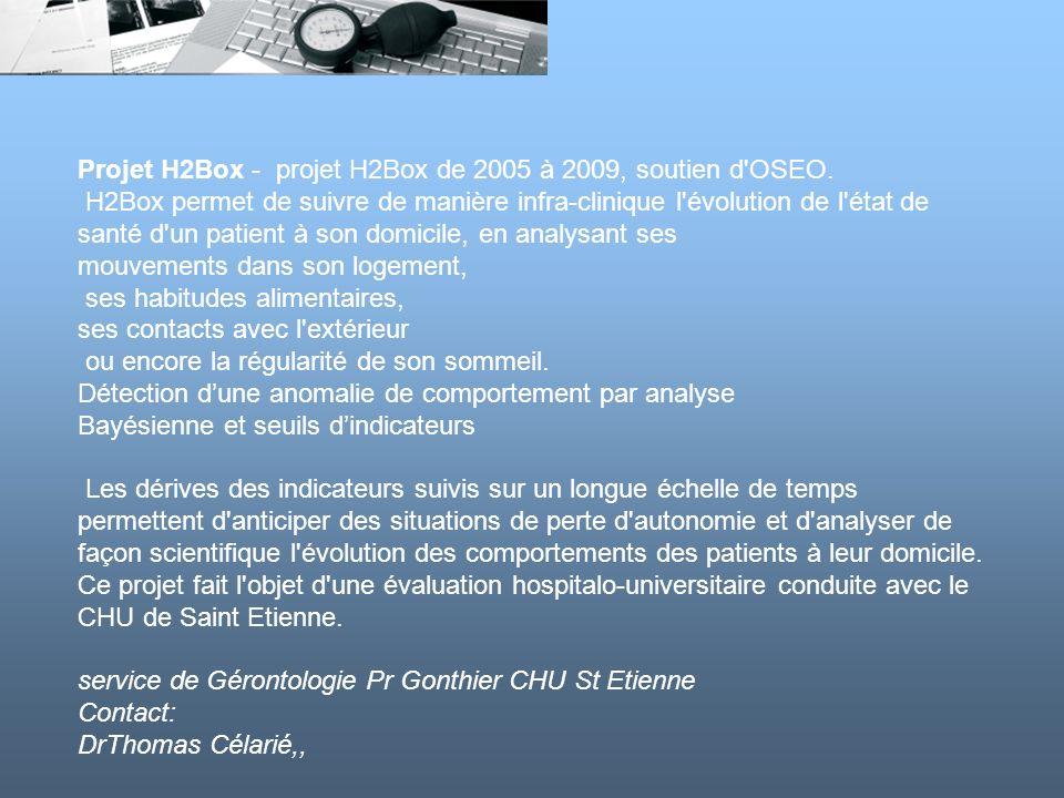 Projet H2Box - projet H2Box de 2005 à 2009, soutien d'OSEO. H2Box permet de suivre de manière infra-clinique l'évolution de l'état de santé d'un patie