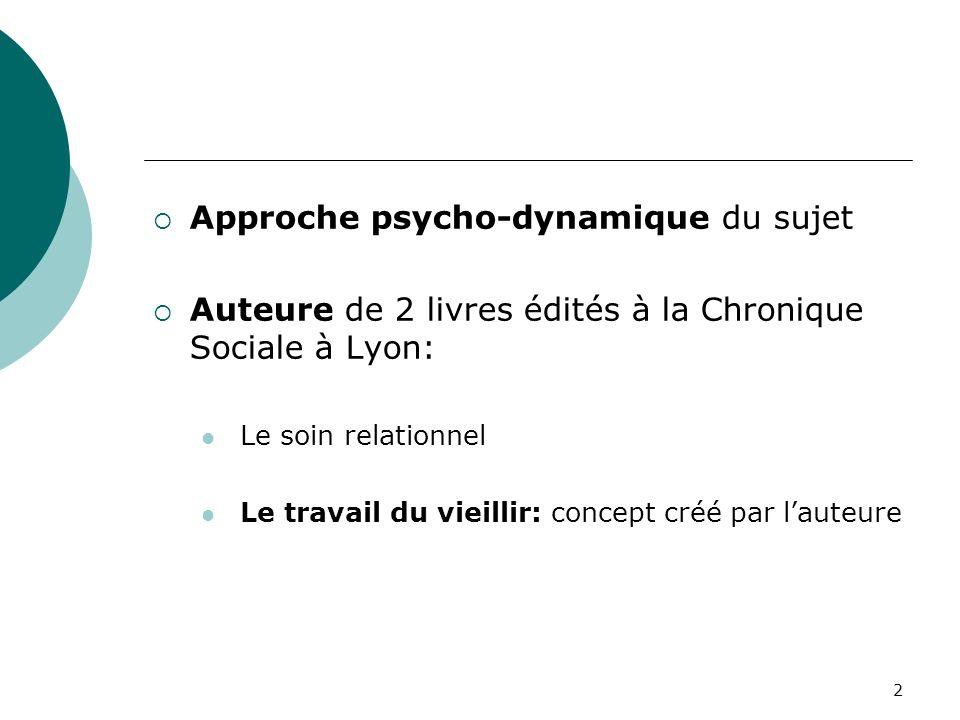 Approche psycho-dynamique du sujet Auteure de 2 livres édités à la Chronique Sociale à Lyon: Le soin relationnel Le travail du vieillir: concept créé