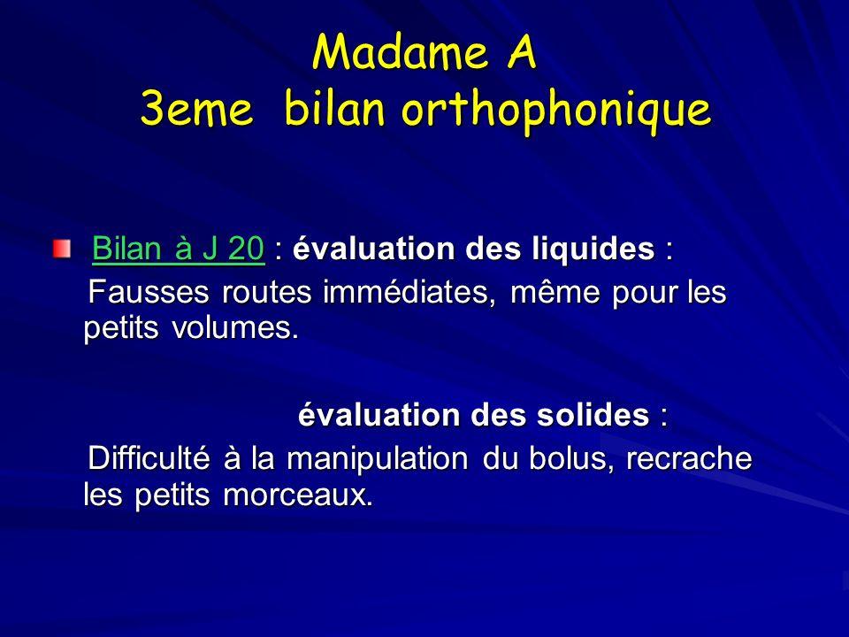 Madame A 3eme bilan orthophonique Bilan à J 20 : évaluation des liquides : Bilan à J 20 : évaluation des liquides : Fausses routes immédiates, même po