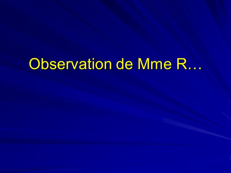Observation de Mme R…