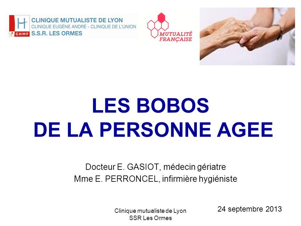 Clinique mutualiste de Lyon SSR Les Ormes LES BOBOS DE LA PERSONNE AGEE Docteur E. GASIOT, médecin gériatre Mme E. PERRONCEL, infirmière hygiéniste 24