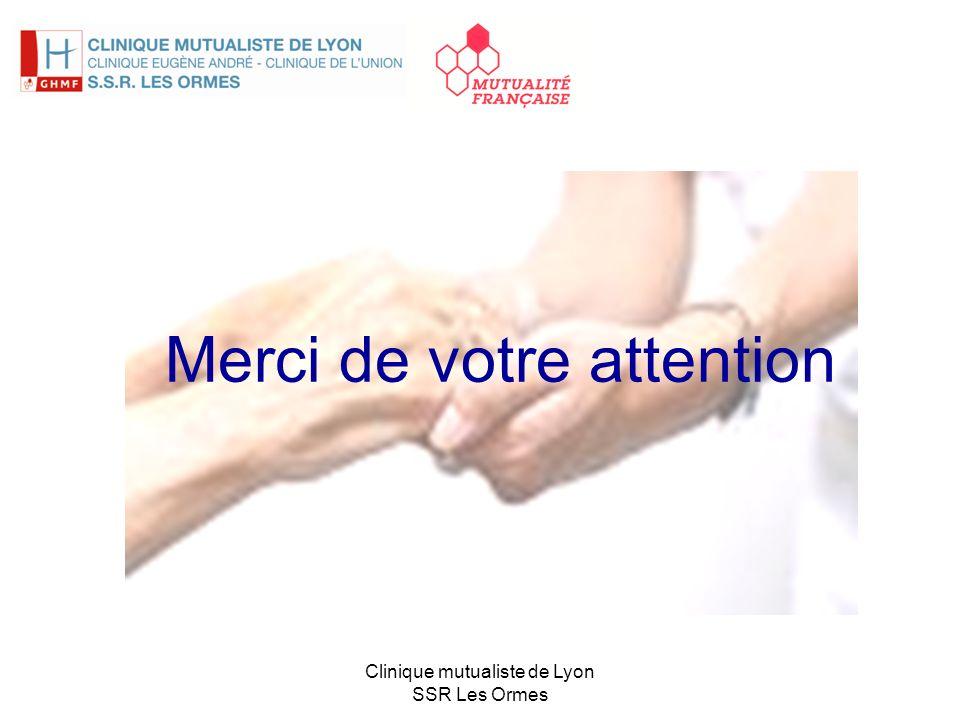 Merci de votre attention Clinique mutualiste de Lyon SSR Les Ormes