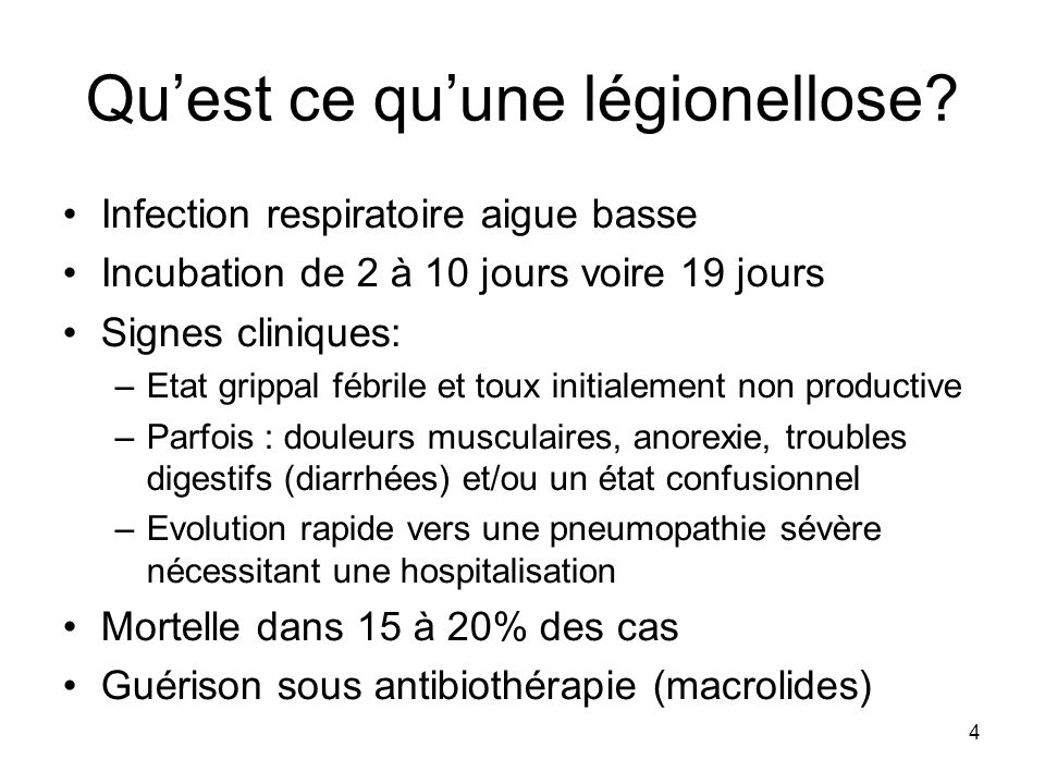 4 Quest ce quune légionellose? Infection respiratoire aigue basse Incubation de 2 à 10 jours voire 19 jours Signes cliniques: –Etat grippal fébrile et