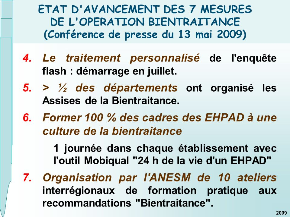 ETAT D'AVANCEMENT DES 7 MESURES DE L'OPERATION BIENTRAITANCE (Conférence de presse du 13 mai 2009) 4.Le traitement personnalisé de l'enquête flash : d