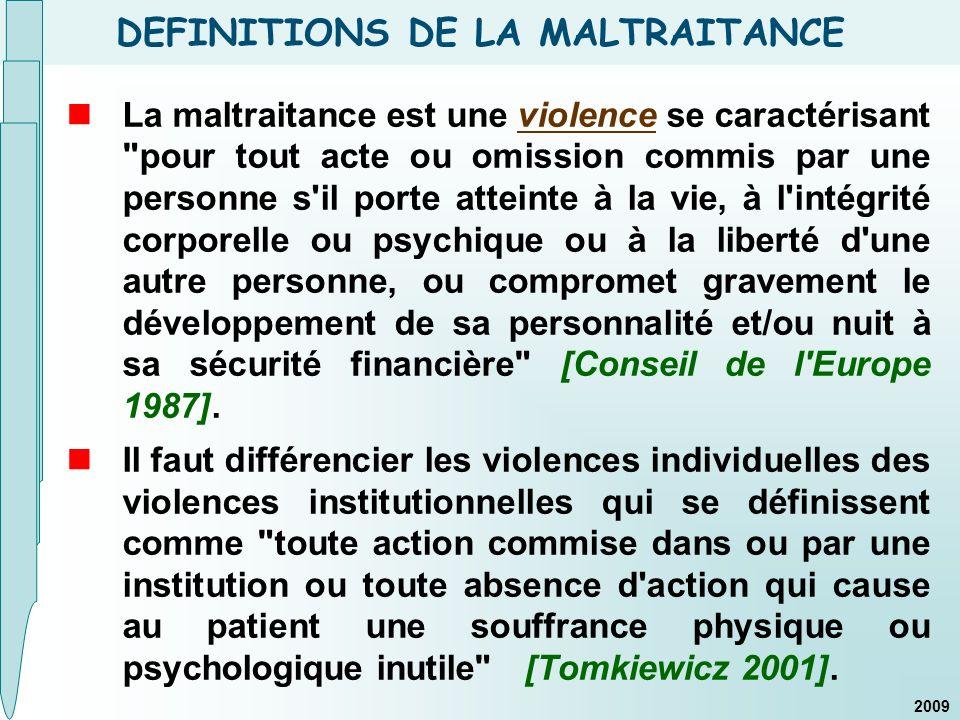 DEFINITIONS DE LA MALTRAITANCE La maltraitance est une violence se caractérisant