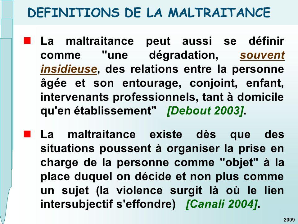 DEFINITIONS DE LA MALTRAITANCE La maltraitance peut aussi se définir comme