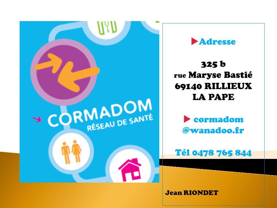 Adresse 325 b rue Maryse Bastié 69140 RILLIEUX LA PAPE cormadom @wanadoo.fr Tél 0478 765 844 Jean RIONDET