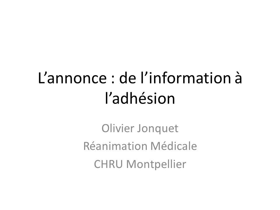 Lannonce : de linformation à ladhésion Olivier Jonquet Réanimation Médicale CHRU Montpellier