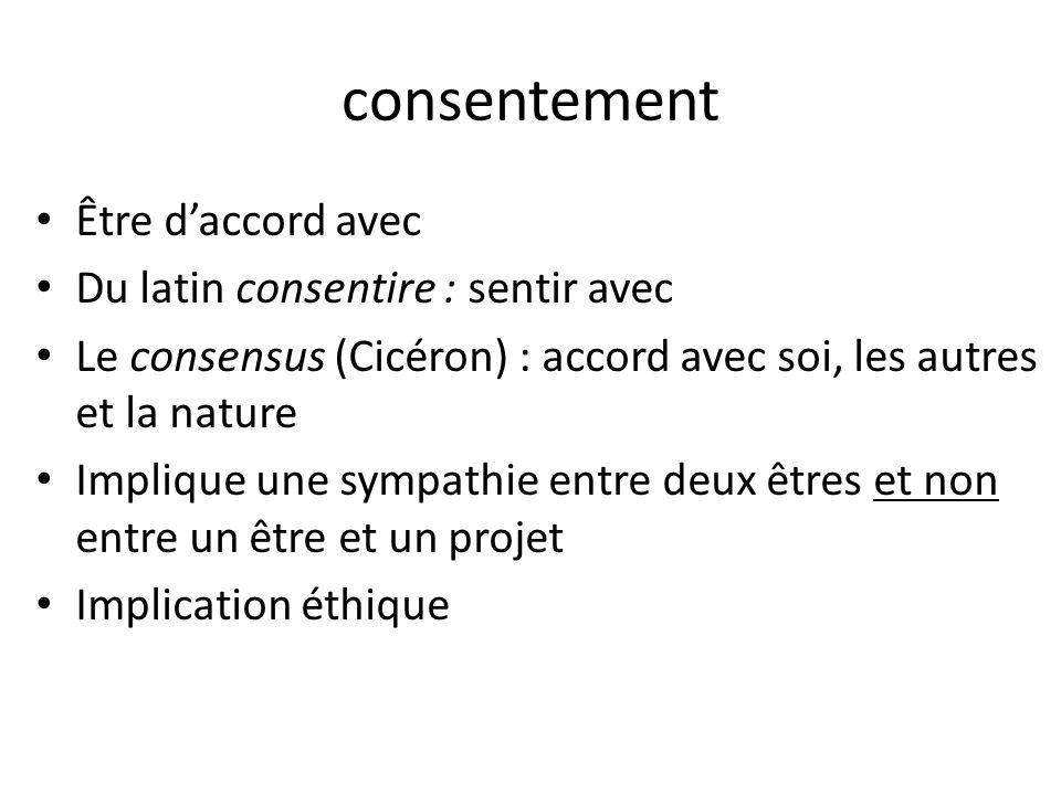 consentement Être daccord avec Du latin consentire : sentir avec Le consensus (Cicéron) : accord avec soi, les autres et la nature Implique une sympat