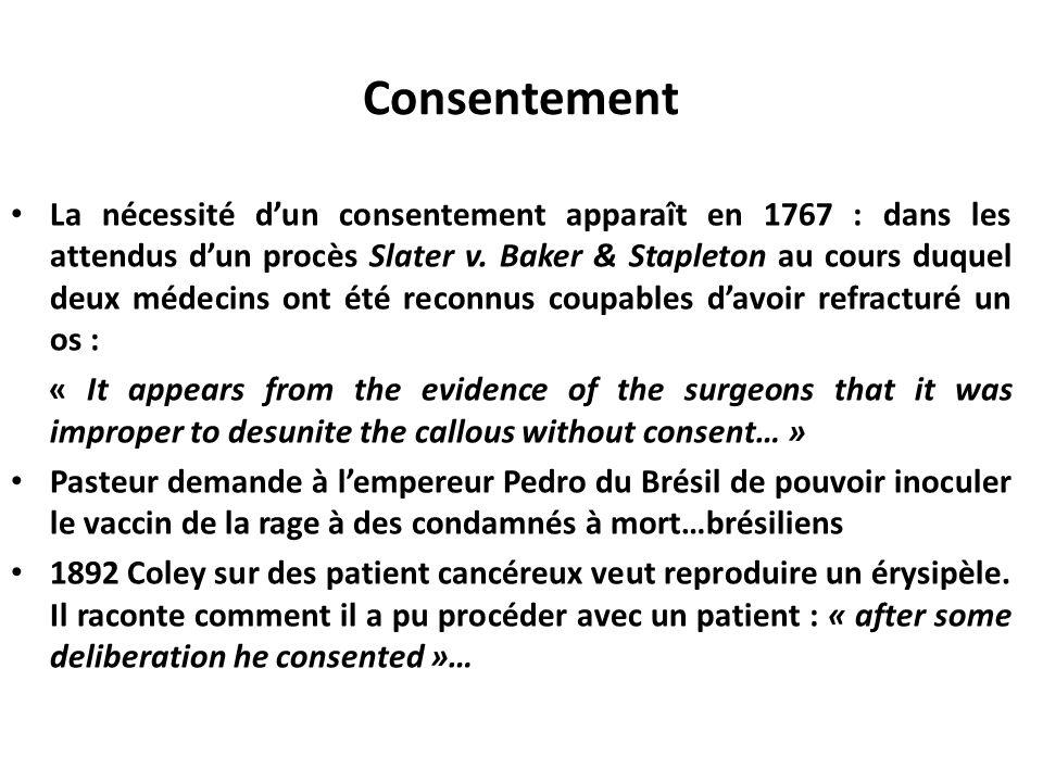 Consentement La nécessité dun consentement apparaît en 1767 : dans les attendus dun procès Slater v. Baker & Stapleton au cours duquel deux médecins o