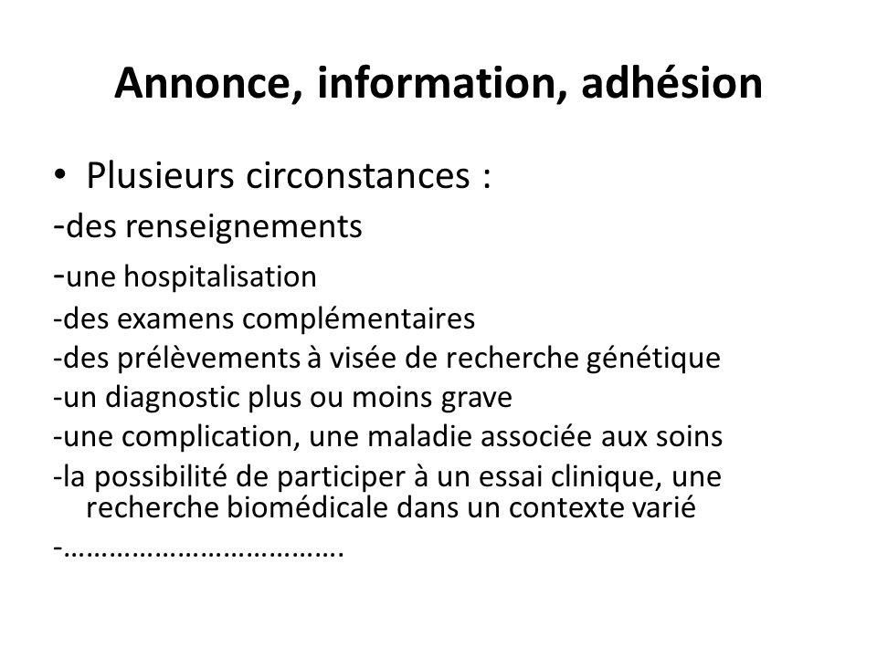 Annonce, information, adhésion Plusieurs circonstances : - des renseignements - une hospitalisation -des examens complémentaires -des prélèvements à v