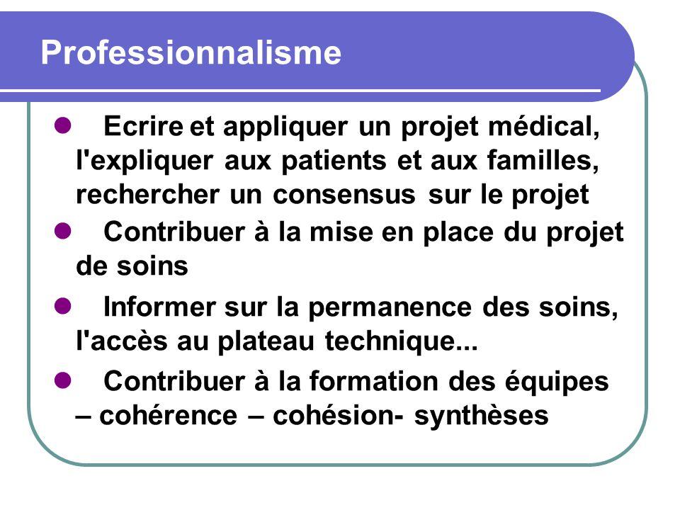 Professionnalisme Ecrire et appliquer un projet médical, l'expliquer aux patients et aux familles, rechercher un consensus sur le projet Contribuer à
