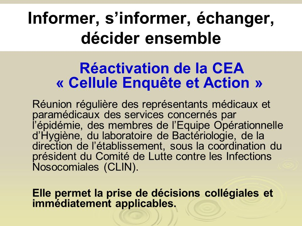 Informer, sinformer, échanger, décider ensemble Réactivation de la CEA « Cellule Enquête et Action » Réunion régulière des représentants médicaux et p