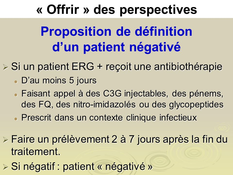 Proposition de définition dun patient négativé Si un patient ERG + reçoit une antibiothérapie Si un patient ERG + reçoit une antibiothérapie Dau moins