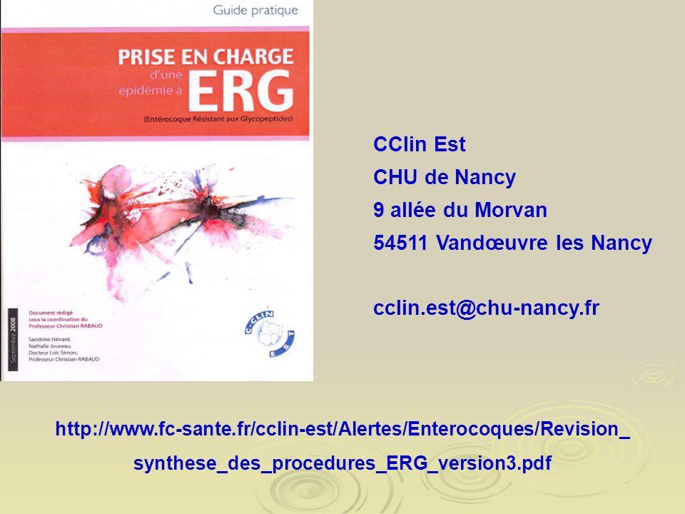 http://www.fc-sante.fr/cclin-est/Alertes/Enterocoques/Revision_ synthese_des_procedures_ERG_version3.pdf CClin Est CHU de Nancy 9 allée du Morvan 5451