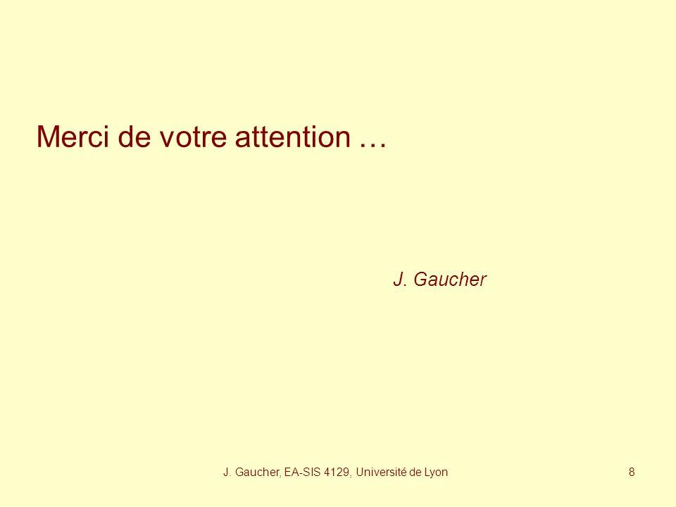 J. Gaucher, EA-SIS 4129, Université de Lyon 7 La relation en miroir des accompagnants familiaux et des soignants constitue un espace de créativité ou
