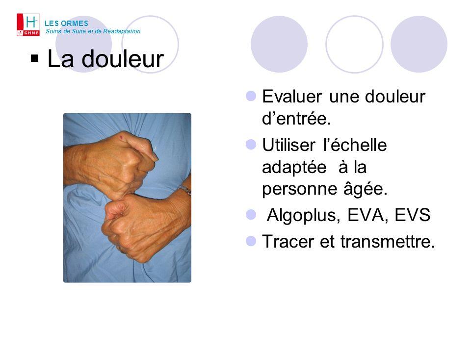 La douleur Evaluer une douleur dentrée. Utiliser léchelle adaptée à la personne âgée. Algoplus, EVA, EVS Tracer et transmettre. LES ORMES Soins de Sui