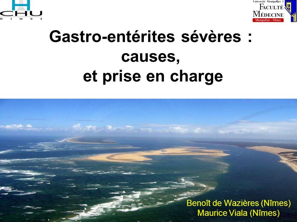 Gastro-entérites sévères : causes, et prise en charge Benoît de Wazières (Nîmes) Maurice Viala (Nîmes)
