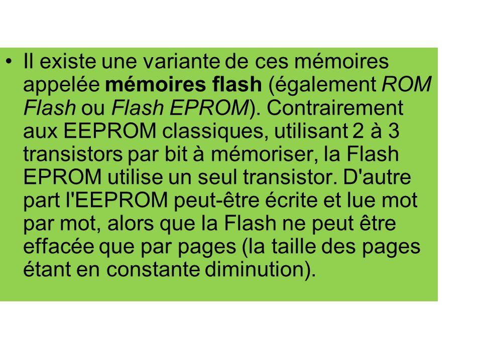 Il existe une variante de ces mémoires appelée mémoires flash (également ROM Flash ou Flash EPROM). Contrairement aux EEPROM classiques, utilisant 2 à