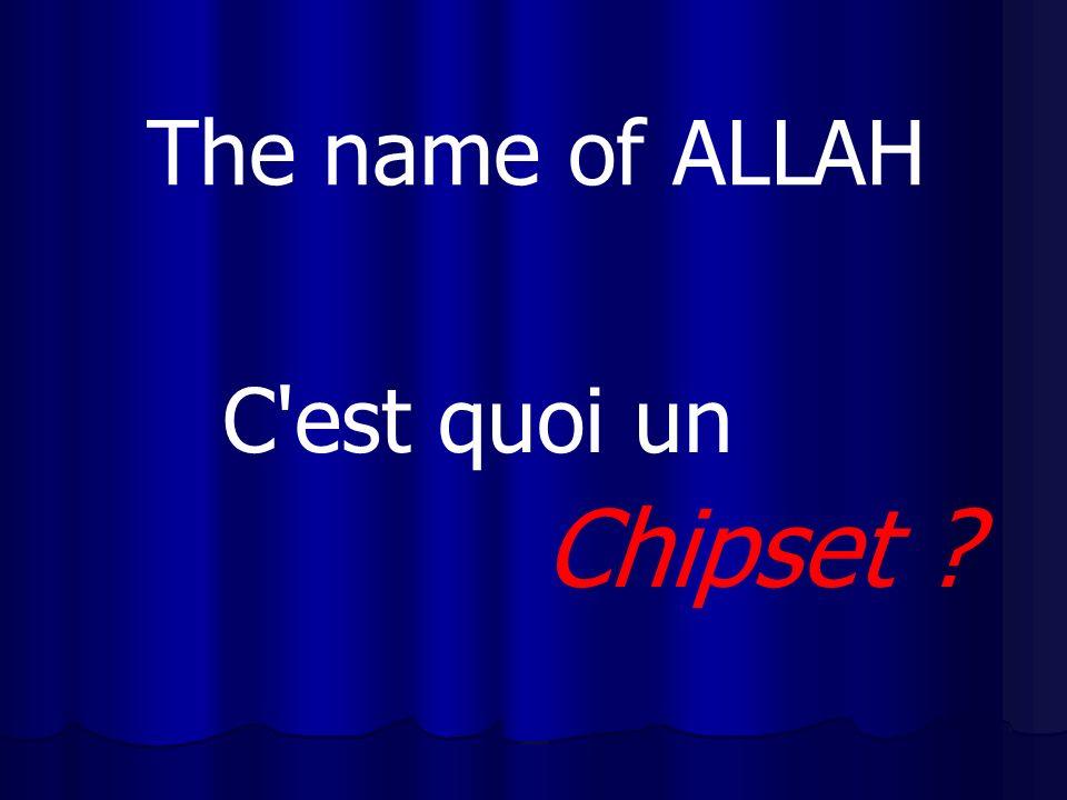 The name of ALLAH C'est quoi un Chipset ?