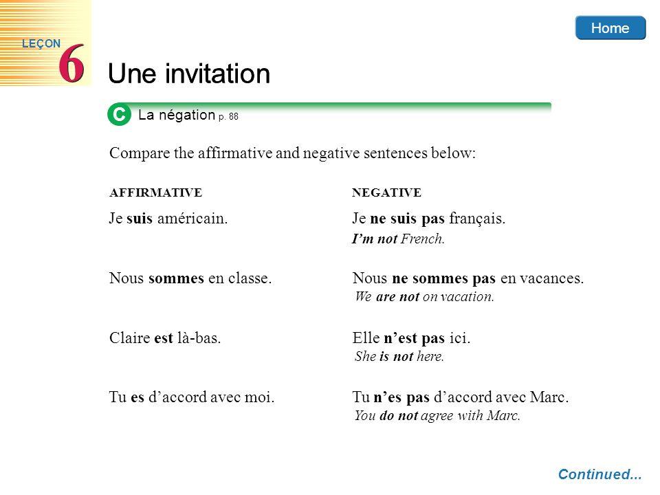 Home Une invitation 6 6 LEÇON Compare the affirmative and negative sentences below: AFFIRMATIVENEGATIVE Home C La négation p. 88 Une invitation 6 6 LE
