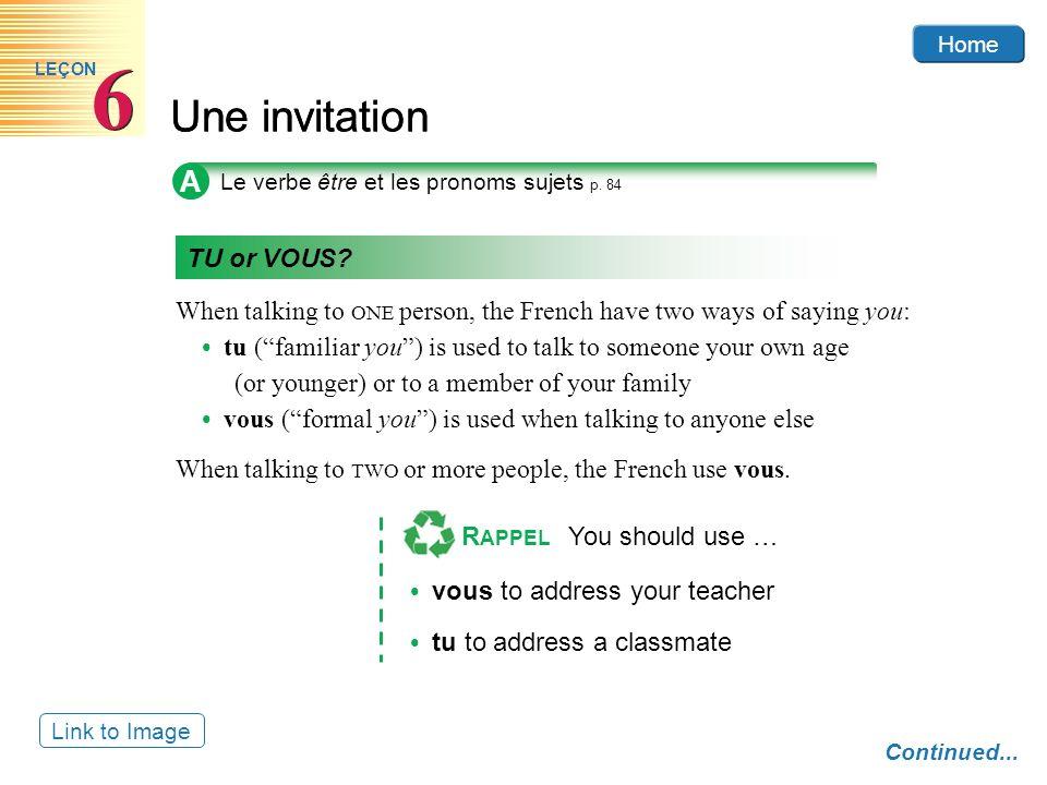 Home Une invitation 6 6 LEÇON The words je (I), tu (you), il (he), elle (she), are called SUBJECT PRONOUNS.
