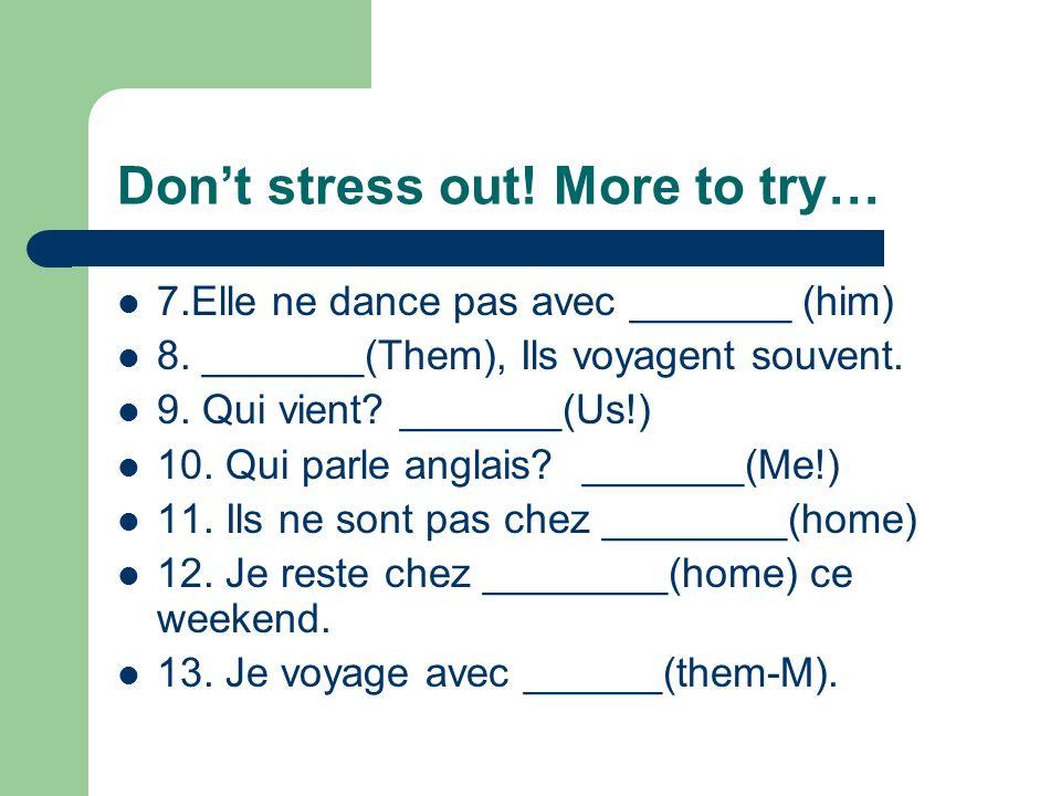 Lets practice! 1.Il travaille avec ________(them). 2._________, (Him), il habite en France! 3.Ce nest pas ______(me). 4. Elles travaillent chez _____.