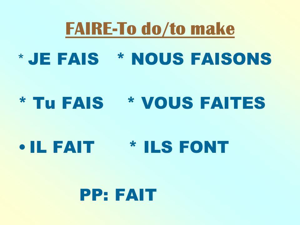 FAIRE-To do/to make * JE FAIS * NOUS FAISONS * Tu FAIS * VOUS FAITES IL FAIT * ILS FONT PP: FAIT