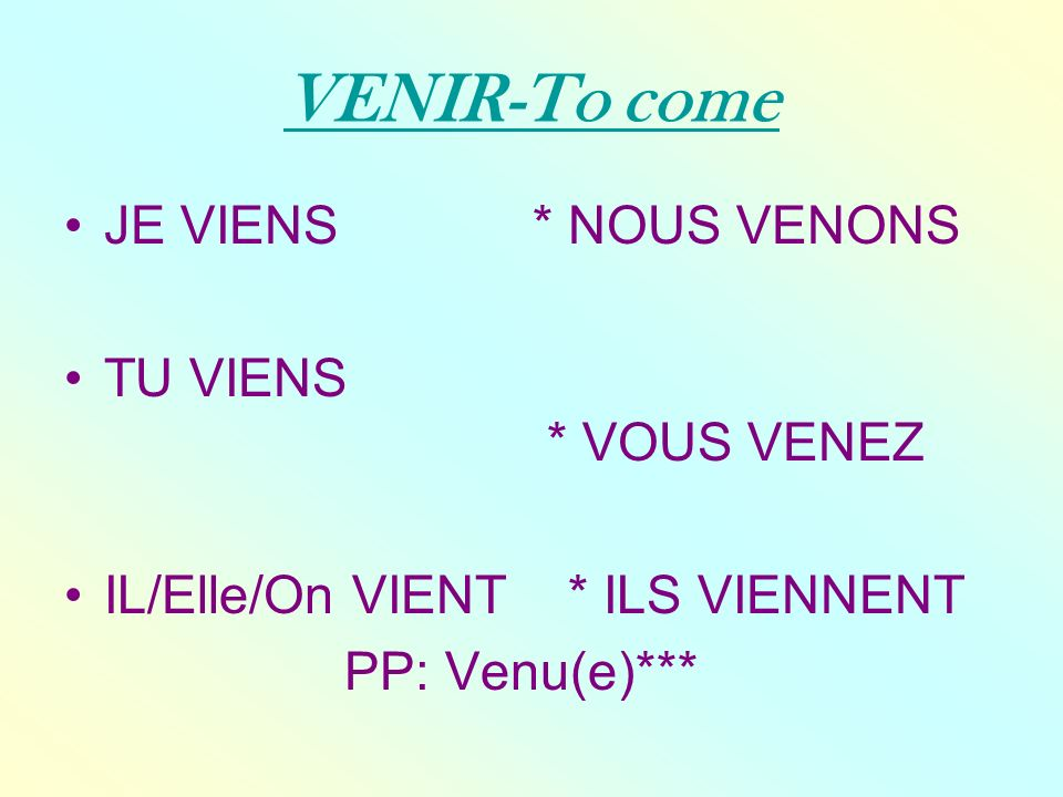 venir… pour dire où on (ne [n]) vient (pas) (!) –(to say where one is/isnt coming from) Tu viens à ma boum samedi soir.