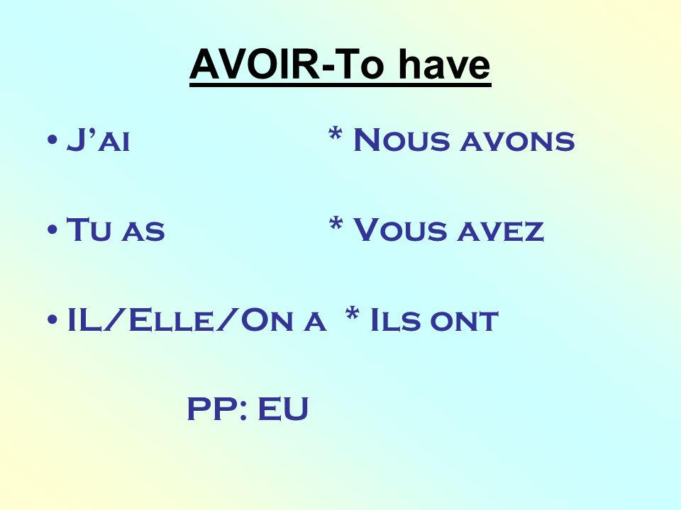 AVOIR-To have Jai * Nous avons Tu as * Vous avez IL/Elle/On a * Ils ont PP: EU