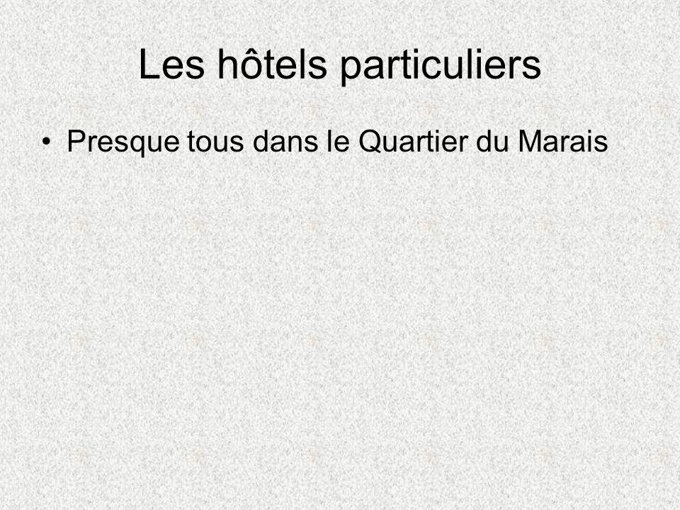 Les hôtels particuliers Presque tous dans le Quartier du Marais
