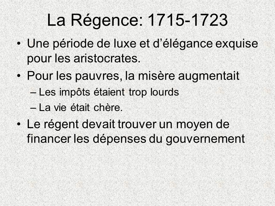 La Régence: 1715-1723 Une période de luxe et délégance exquise pour les aristocrates. Pour les pauvres, la misère augmentait –Les impôts étaient trop