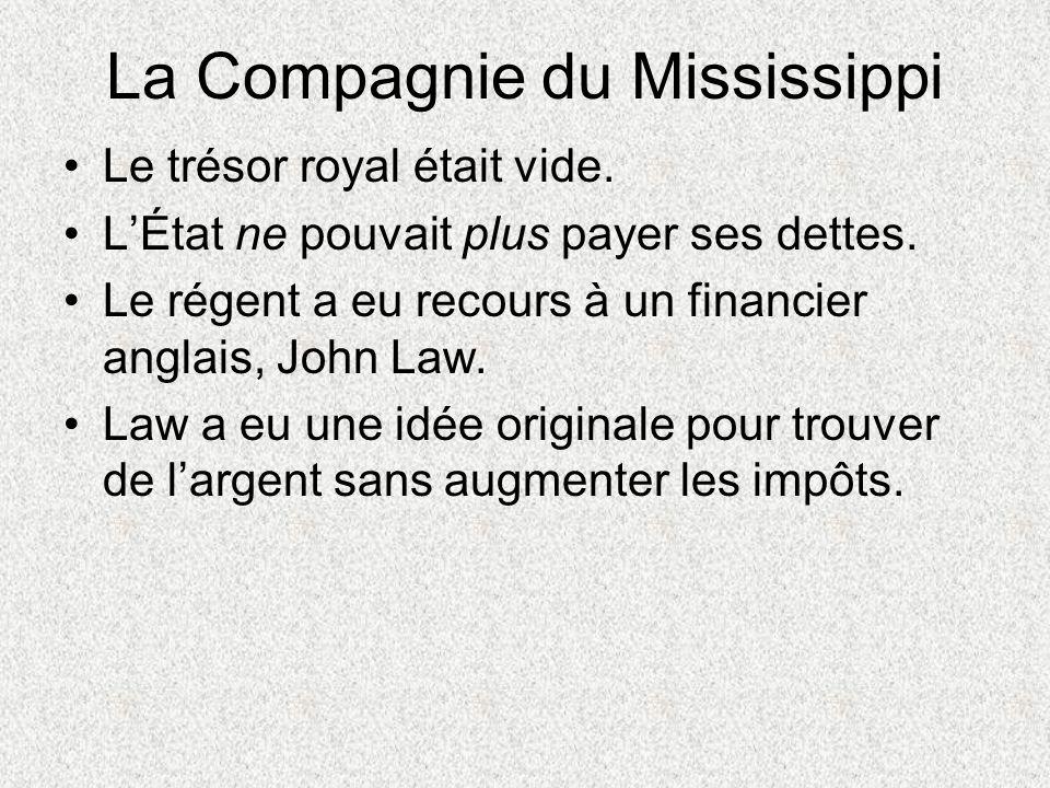 La Compagnie du Mississippi Le trésor royal était vide. LÉtat ne pouvait plus payer ses dettes. Le régent a eu recours à un financier anglais, John La