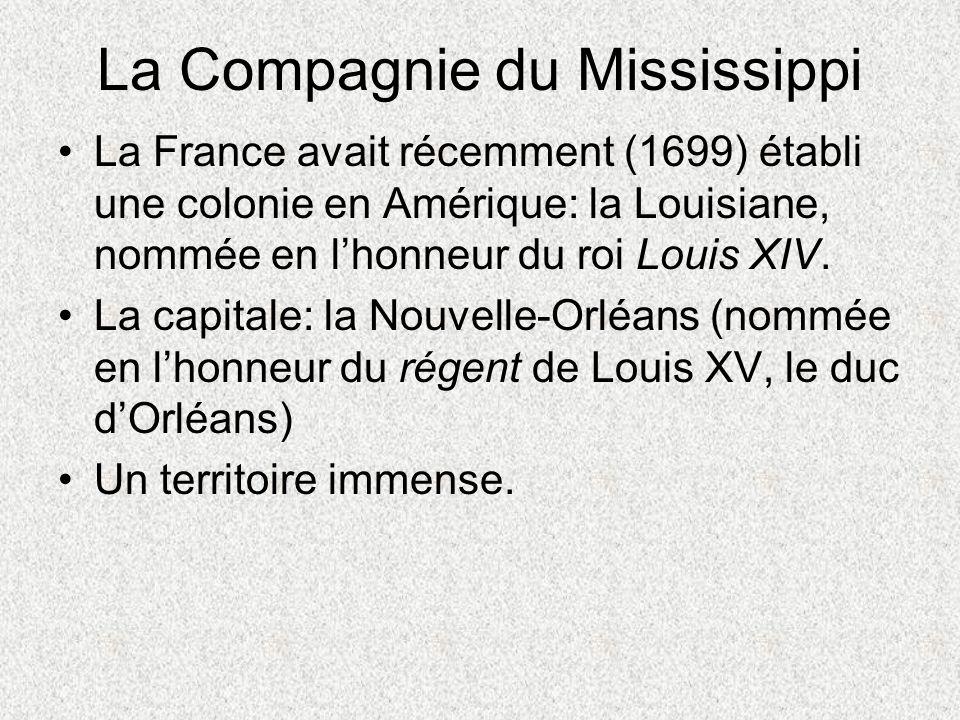 La Compagnie du Mississippi La France avait récemment (1699) établi une colonie en Amérique: la Louisiane, nommée en lhonneur du roi Louis XIV. La cap