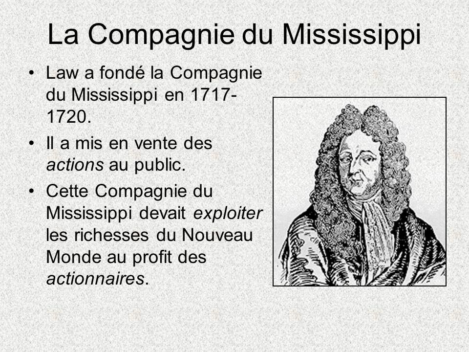 La Compagnie du Mississippi Law a fondé la Compagnie du Mississippi en 1717- 1720. Il a mis en vente des actions au public. Cette Compagnie du Mississ