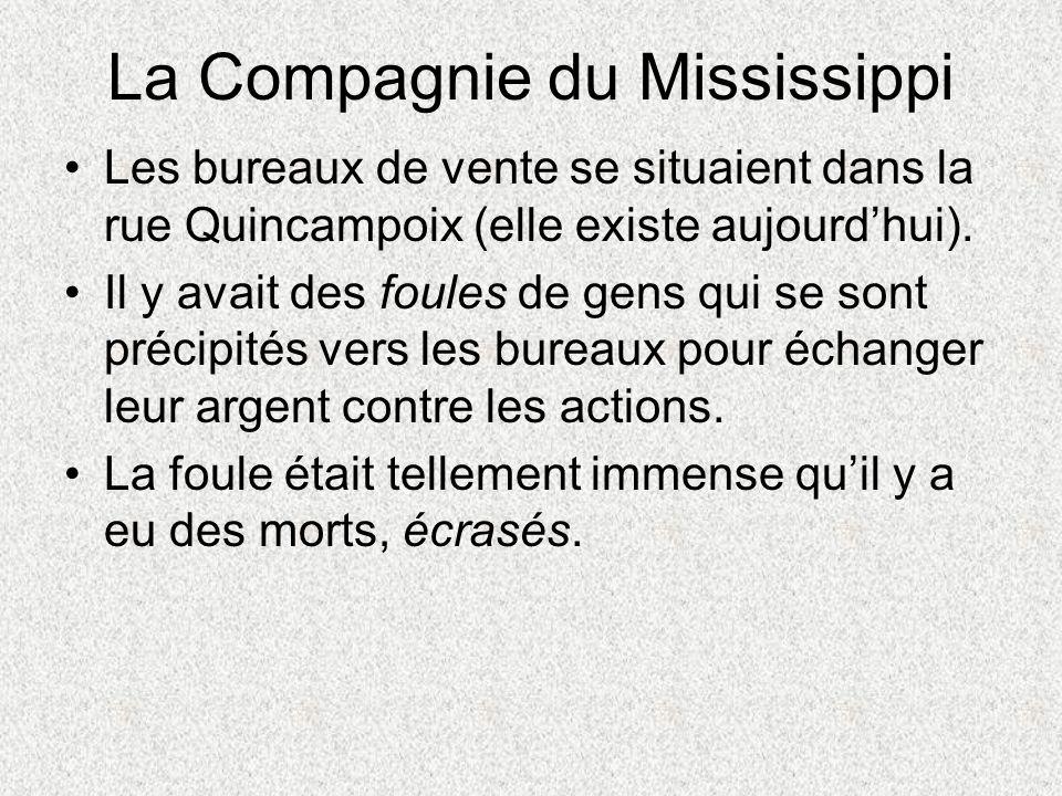 La Compagnie du Mississippi Les bureaux de vente se situaient dans la rue Quincampoix (elle existe aujourdhui). Il y avait des foules de gens qui se s