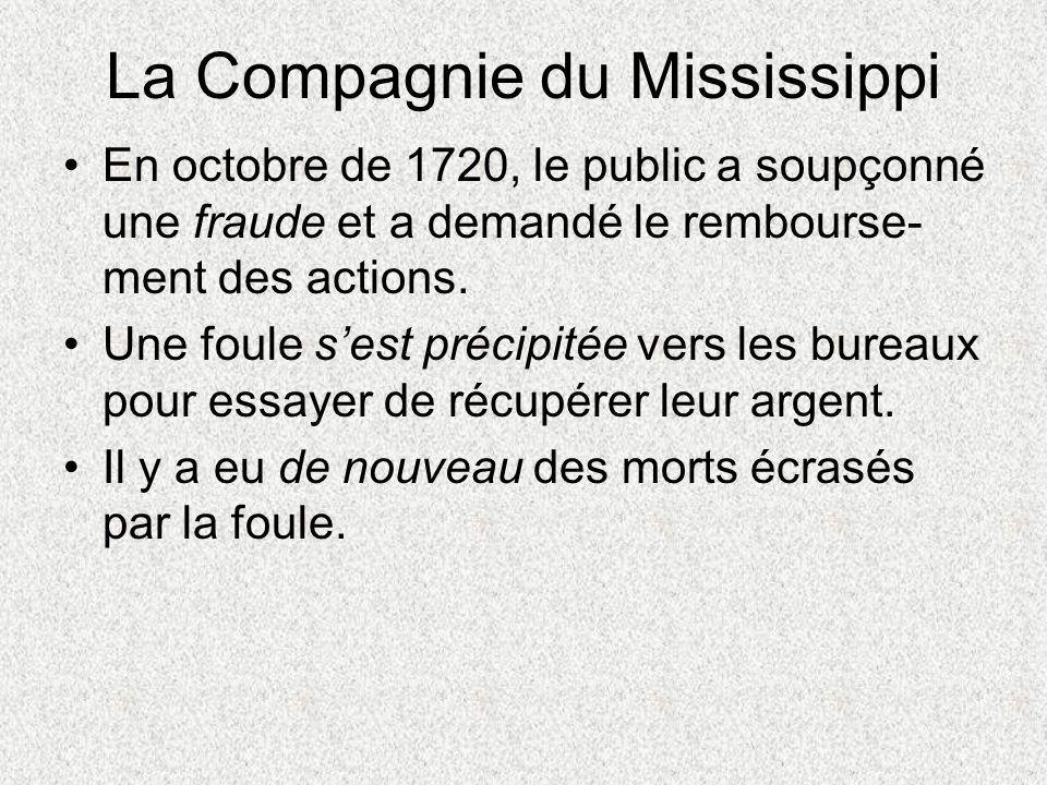 La Compagnie du Mississippi En octobre de 1720, le public a soupçonné une fraude et a demandé le rembourse- ment des actions. Une foule sest précipité