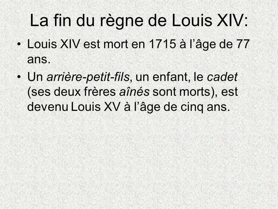 La fin du règne de Louis XIV: Louis XIV est mort en 1715 à lâge de 77 ans. Un arrière-petit-fils, un enfant, le cadet (ses deux frères aînés sont mort