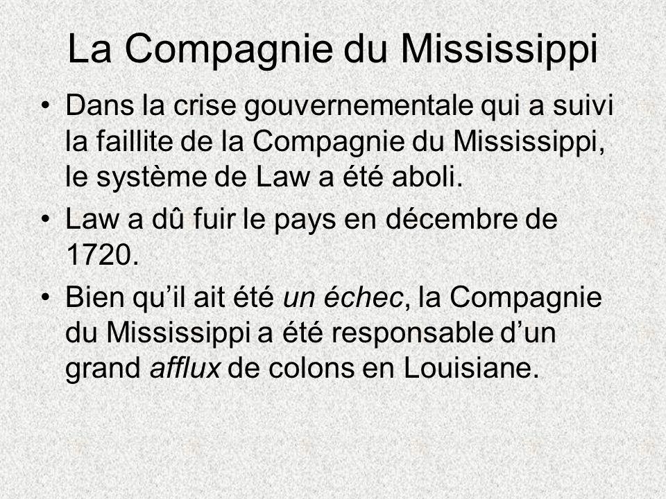 La Compagnie du Mississippi Dans la crise gouvernementale qui a suivi la faillite de la Compagnie du Mississippi, le système de Law a été aboli. Law a