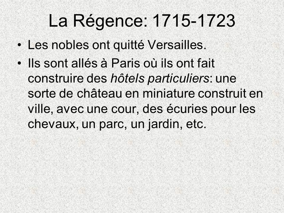 La Régence: 1715-1723 Les nobles ont quitté Versailles. Ils sont allés à Paris où ils ont fait construire des hôtels particuliers: une sorte de châtea