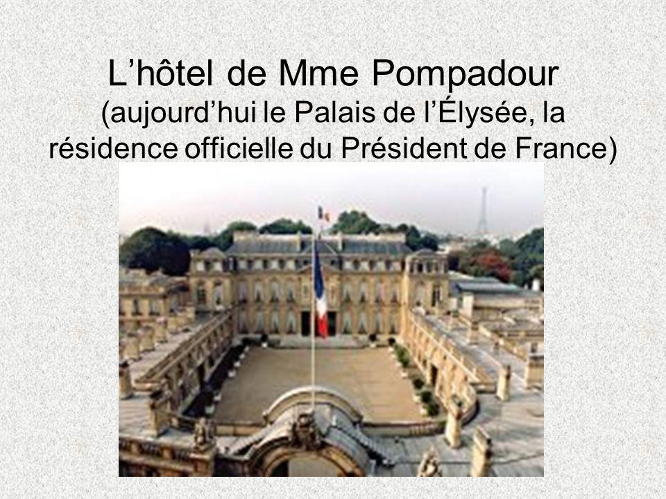 Lhôtel de Mme Pompadour (aujourdhui le Palais de lÉlysée, la résidence officielle du Président de France)